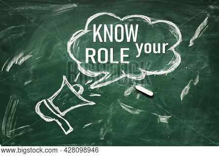 Know Your Role . Inscription On The Chalk Board. The Text Is Outlined In Chalk