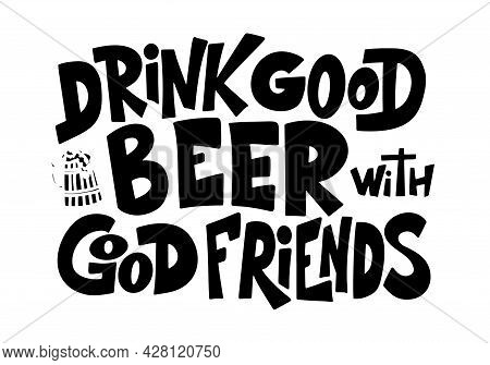 Beer Hand Drawn Poster. Alcohol Conceptual Handwritten Quote. Drink Good Beer With Good Friends. Fun