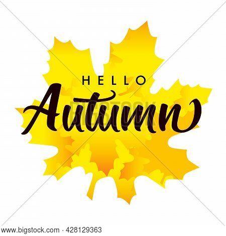 Hello Autumn, Lettering On Yellow Maple Leaf. Hand Written Phrase On Orange Watercolor Maple Leaf Ba