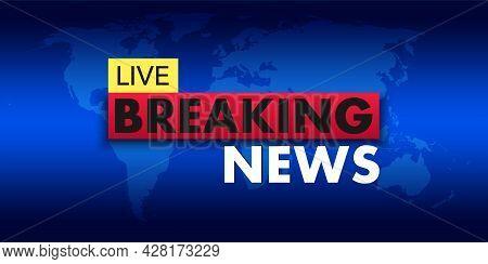 Breaking News Live Banner On World Map Background. World News. Technology, Business, Politics News C
