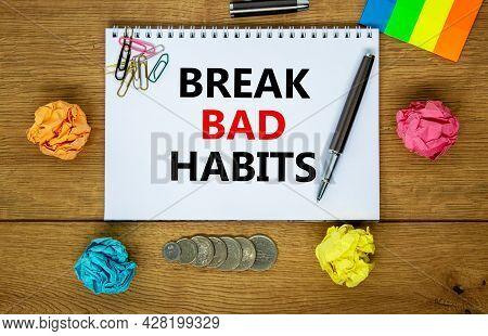 Break Bad Habits Symbol. Words 'break Bad Habits' On White Note. Wooden Table, Colored Paper, Paper