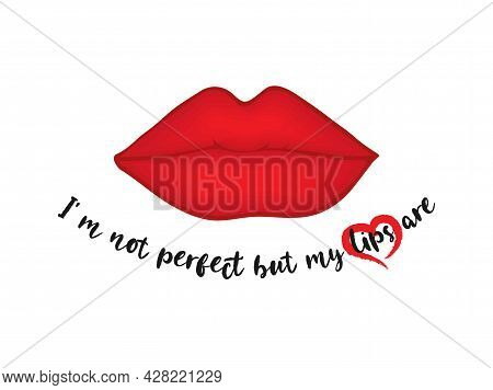 Woman's Sexy Plump Lips Illustration. Matte Red Lipstick With Quote. Vector Illustration Design For