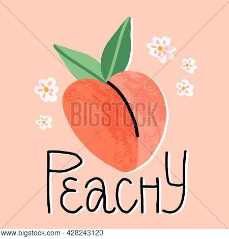 Cute Hand-drawn Peach Fruit Surrounded Peach Tree Bloomy Flowers And Funny Lettering Peachy. Cartoon