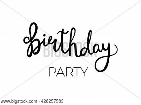 Birthday Party. Handwritten Vector Lettering Typography And Calligraphy Text. Black Words On White B