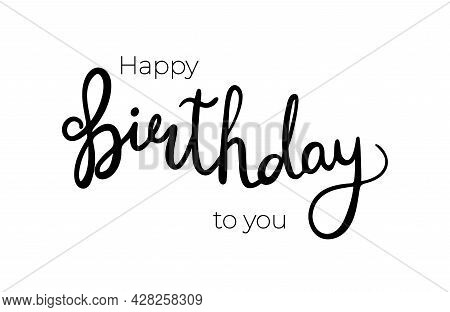 Happy Birthday. Handwritten Vector Lettering Typography And Calligraphy Text. Black Words On White B