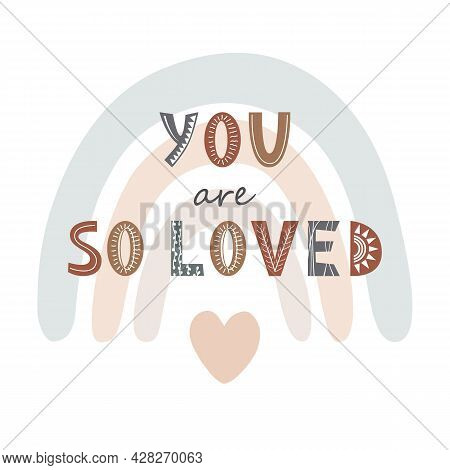 You Are So Loved Cute Print With Lettering And Colorful Rainbow. Simple Scandinavian Design For Nurs