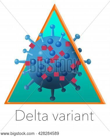 Here Is An Image Of A Coronavirus Delta Variant. The Greek Letter Delta Is Used In This  3-d Illustr