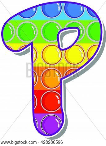 Letter P. Rainbow Colored Letters In The Form Of A Popular Children's Game Pop It. Bright Letters On
