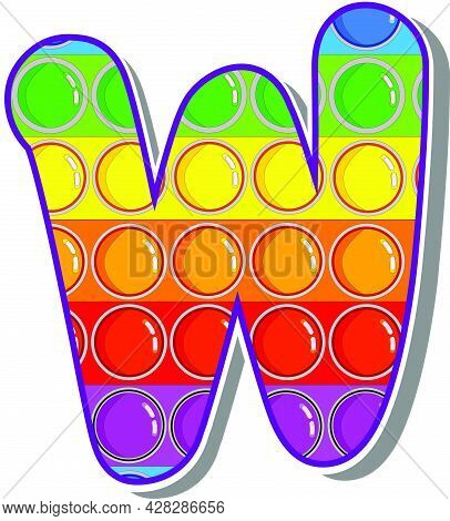 Letter W. Rainbow Colored Letters In The Form Of A Popular Childrens Game Pop It. Bright Letters On