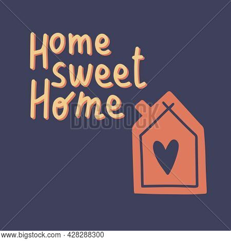 'home Sweet Home' Handwritten Quote With Simple House And Heart In Retro Vintage Style On Dark Backg