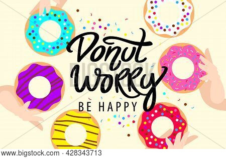 Donut Worry Be Happy. Hand Written Lettering. Arms Holding Colored Glazed Donuts And Colorful Sprink