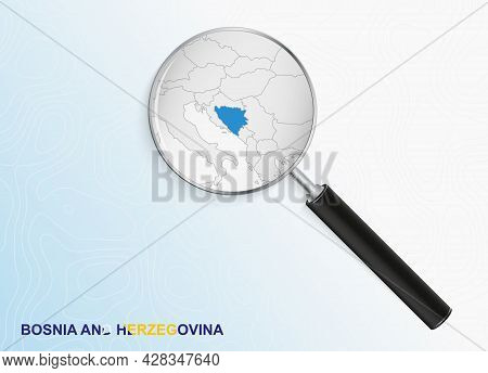 Magnifier With Map Of Bosnia And Herzegovina On Abstract Topographic Background. Vector Map.