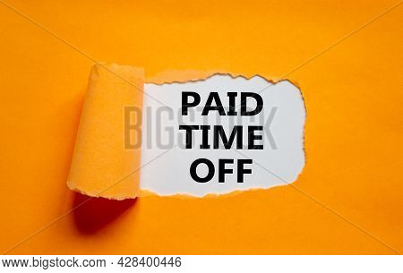 Paid Time Off Symbol. Words 'paid Time Off' Appearing Behind Torn Orange Paper. Beautiful Orange Bac