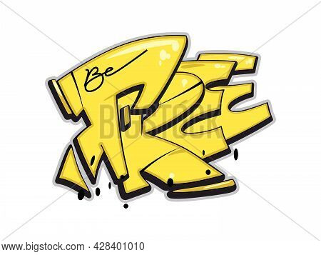 Be Free Vector Text. Graffiti Style Hand Drawn Lettering. Isolated On White Background. Can Be Used