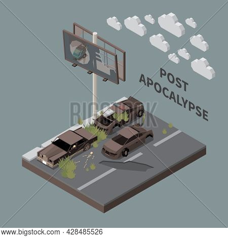 Post Apocalypse City Isometric Vector Illustration With Broken Billboard Cars With Sprouted Grass An