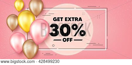 Get Extra 30 Percent Off Sale. Balloons Frame Promotion Banner. Discount Offer Price Sign. Special O
