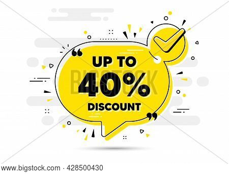 Up To 40 Percent Discount. Check Mark Chat Bubble Banner. Sale Offer Price Sign. Special Offer Symbo