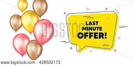 Last Minute Offer. Balloons Promotion Banner With Chat Bubble. Special Price Deal Sign. Advertising