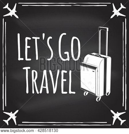 Lets Go Travel Badge, Logo On The Chalkboard. Travel Inspiration Quotes With Suitcase Silhouette. Ve