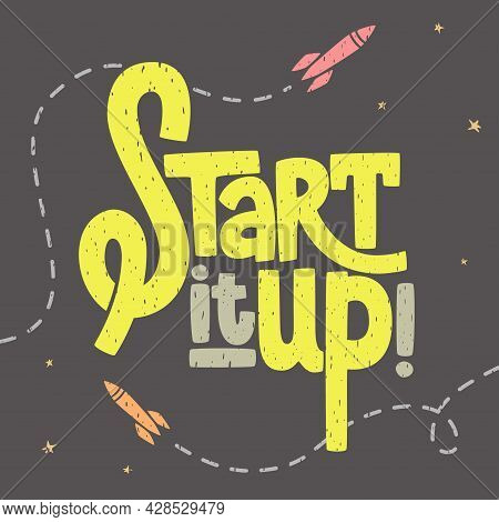 Start It Up Texture Lettering With Rockets And Stars, Sign For Start Up, Launching New, Typographic