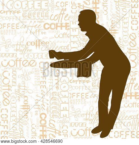 Silhouette Of Waiter Serving A  Cup Of Coffee Over A Background With Terms About Coffee