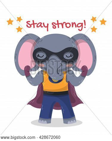 Cute Cartoon Super Hero Elephant With Cape And Mask Flexing Its Arms With Text - Stay Strong - Color