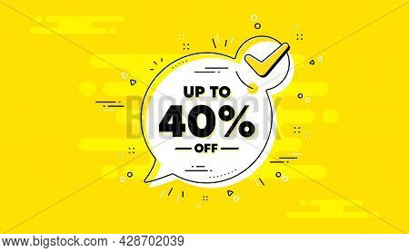 Up To 40 Percent Off Sale. Check Mark Yellow Chat Banner. Discount Offer Price Sign. Special Offer S