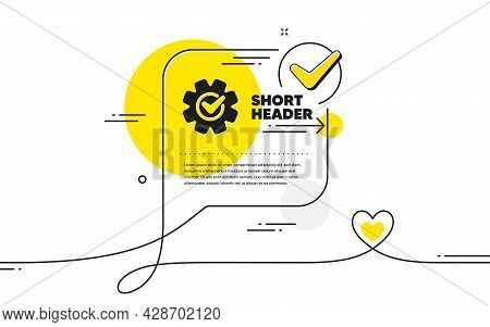 Cogwheel With Check Icon. Continuous Line Check Mark Chat Bubble. Engineering Tool Sign. Cog Gear Sy