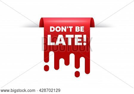 Dont Be Late Text. Red Ribbon Tag Banner. Special Offer Price Sign. Advertising Discounts Symbol. Do