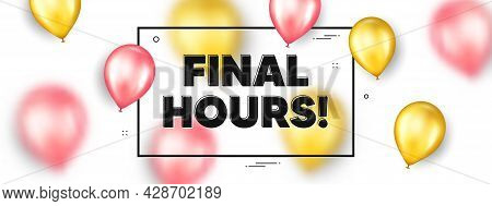 Final Hours Sale. Balloons Frame Promotion Ad Banner. Special Offer Price Sign. Advertising Discount