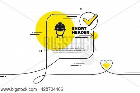Foreman Icon. Continuous Line Check Mark Chat Bubble. Engineer Or Architect Sign. Construction Helme