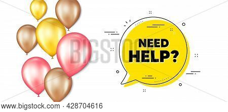 Need Help Text. Balloons Promotion Banner With Chat Bubble. Support Service Sign. Faq Information Sy