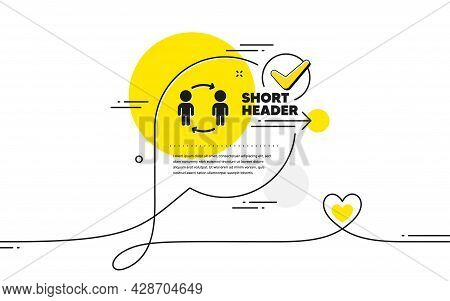 Teamwork Workflow Icon. Continuous Line Check Mark Chat Bubble. Business Partnership Sign. Job Meeti