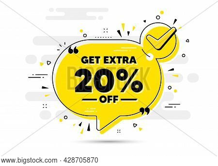 Get Extra 20 Percent Off Sale. Check Mark Chat Bubble Banner. Discount Offer Price Sign. Special Off