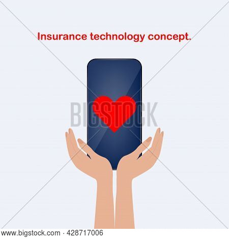 Hands, Smartphones In The Palms, Heart On The Screen. Insurtech Concept. The Concept Of Insurance Te