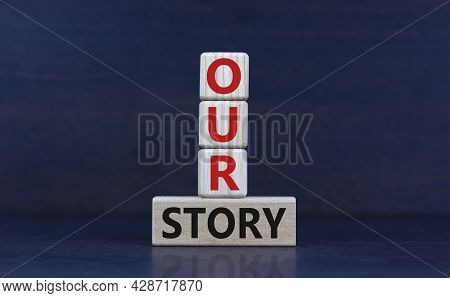 Our Story, Storytelling Symbol. Wooden Blocks With Words 'our Story'. Beautiful Grey Background. Bus