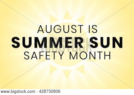 Summer Sun Safety Month. Annual Celebration In August. Concept Of Understanding Damaging Effects Of