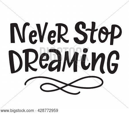 Never Stop Dreaming Inspirational Hand Written Lettering