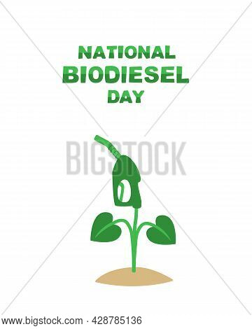 International Biodiesel Day. Filling Nozzle Grows Out Of The Ground With Green Leaves
