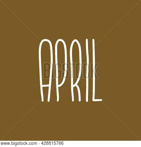 Hand Drawn Lettering Phrase April. Month April For Calendar. Ink Brush Lettering For Invitation Card