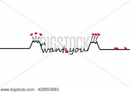 I Want You, Slogan, Quote. Text Lettering With Eruption Volcano And Many Hearts. Simple Minimal Thin