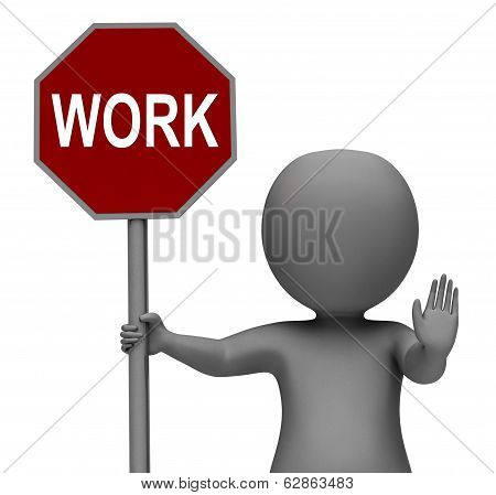 Work Stop Sign Shows Stopping Difficult Working Labour
