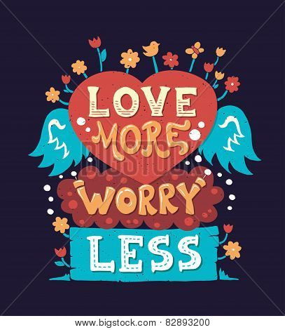 Modern  flat design hipster illustration with phrase Love More Worry Less