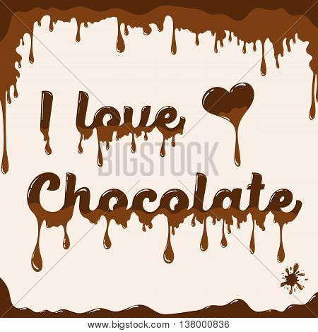 I love chocolate vector template with melting effect. Template with melted chocolate text and with melted heart. Card concept for various use. Light brown background.