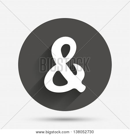 Ampersand rounded sign icon. Programming logical operator AND. Wedding invitation symbol. Circle flat button with shadow. Vector