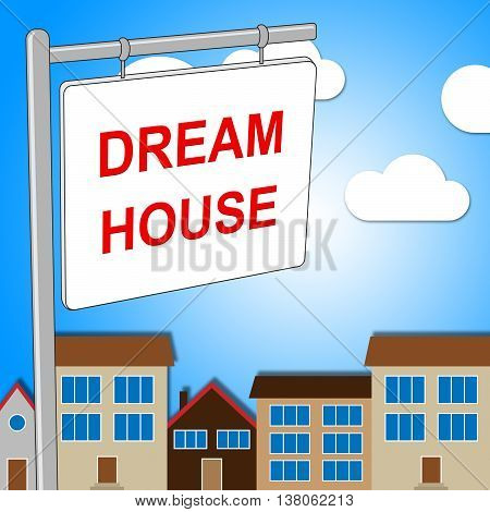 Dream House Indicates Displaying Desired And Ultimate