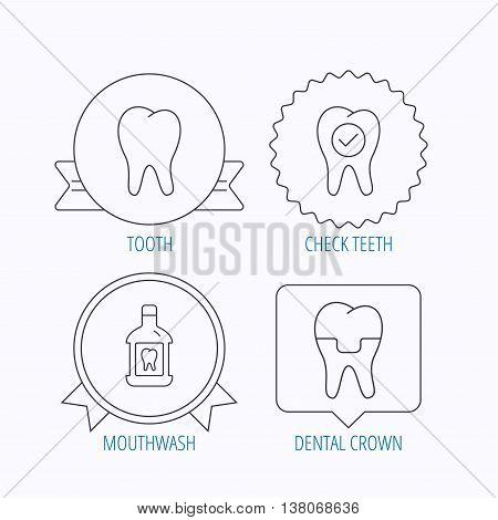 Tooth, dental crown and mouthwash icons. Check teeth linear sign. Award medal, star label and speech bubble designs. Vector