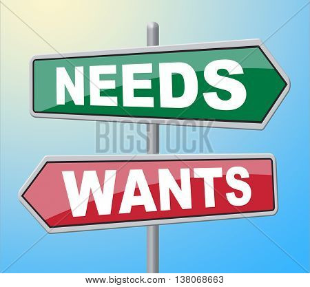 Needs Wants Signs Indicates Would Like And Requirement