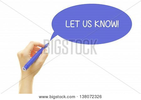 Woman hand writing LET US KNOW with a marker isolated on white.