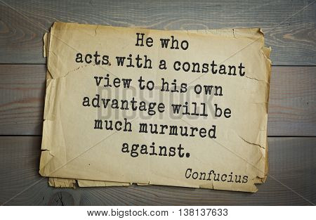 Ancient chinese philosopher Confucius quote on old paper background. He who acts with a constant view to his own advantage will be much murmured against.
